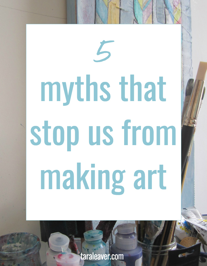 5 myths that stop us from making art