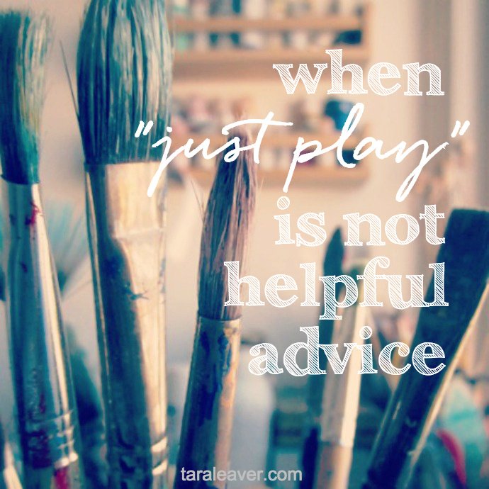 when 'just play' is not helpful advice