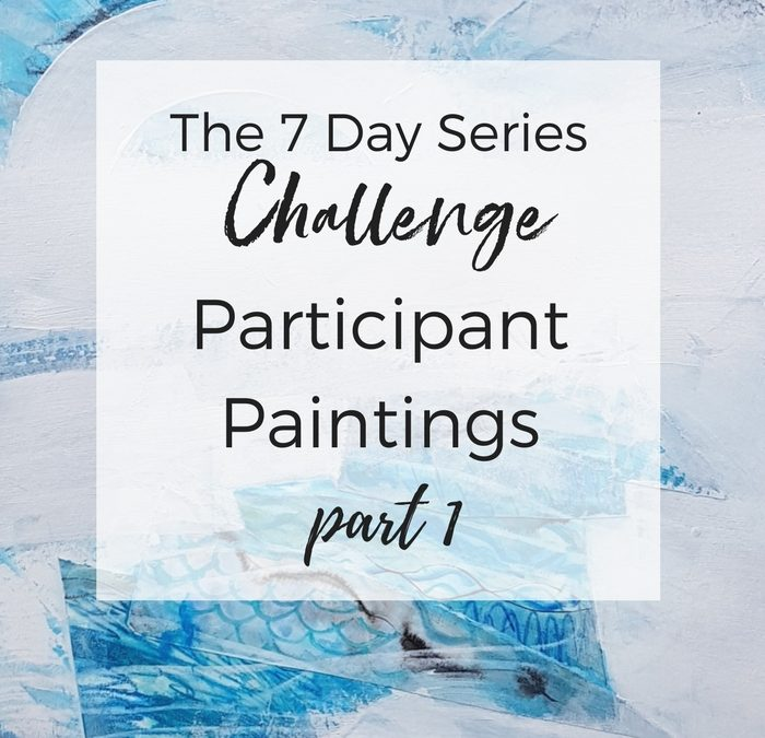 The 7 Day Series Challenge: Participant Paintings 1