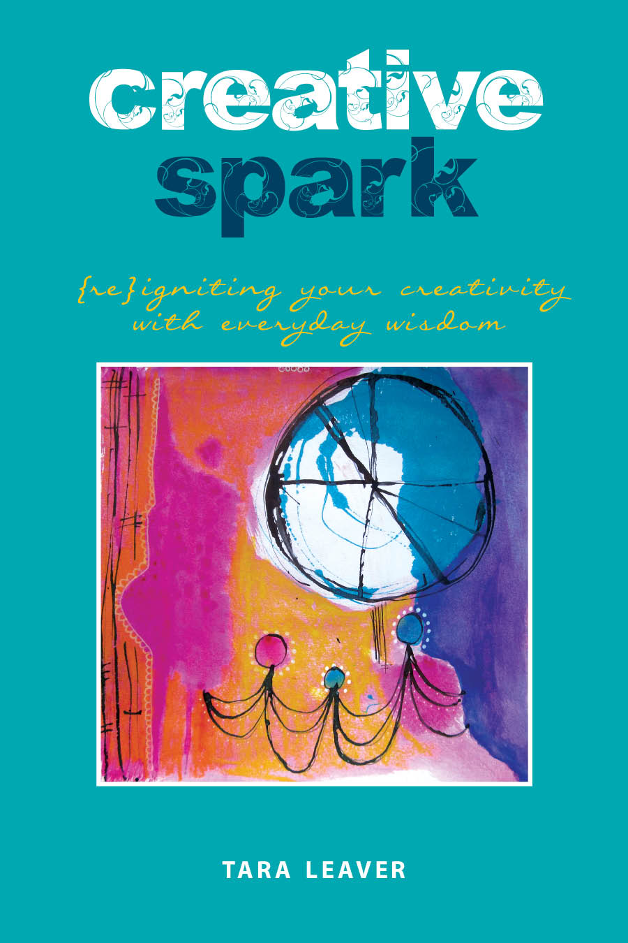 Creative Spark by Tara Leaver