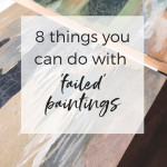 8 things you can do with 'failed' paintings