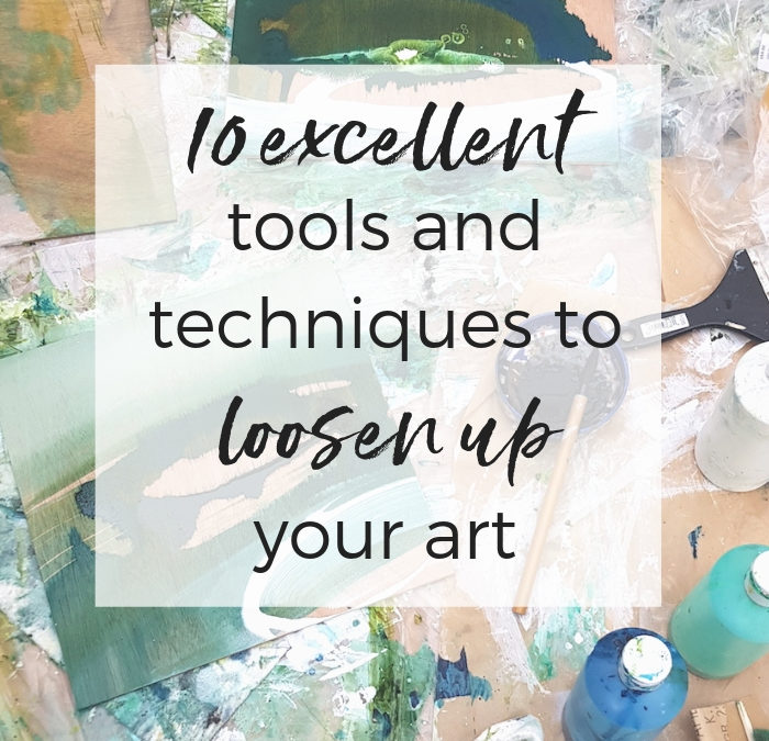 10 excellent tools and techniques to loosen up your art