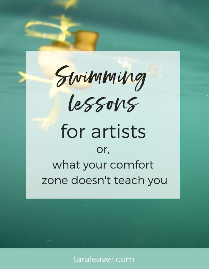 Swimming lessons for artists {or, what your comfort zone doesn't teach you}